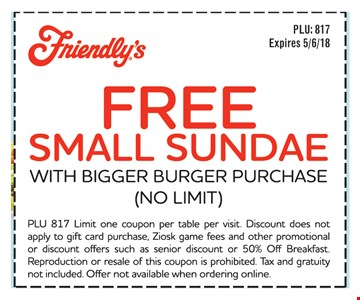 Free small sundae with bigger burger purchase (no limit). Expires 5/6/18.