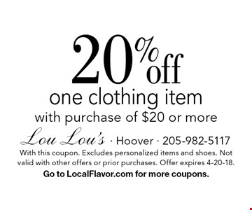 20% off one clothing item with purchase of $20 or more. With this coupon. Excludes personalized items and shoes. Not valid with other offers or prior purchases. Offer expires 4-20-18. Go to LocalFlavor.com for more coupons.