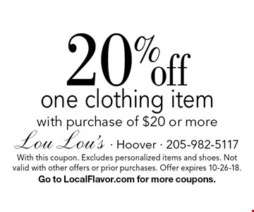20% off one clothing item with purchase of $20 or more. With this coupon. Excludes personalized items and shoes. Not valid with other offers or prior purchases. Offer expires 10-26-18. Go to LocalFlavor.com for more coupons.