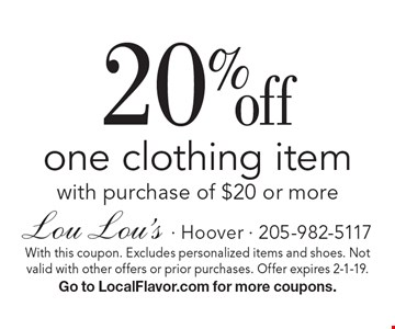 20% off one clothing item with purchase of $20 or more. With this coupon. Excludes personalized items and shoes. Not valid with other offers or prior purchases. Offer expires 2-1-19. Go to LocalFlavor.com for more coupons.