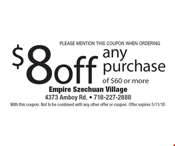 $8 off any purchase of $60 or more please mention this coupon when ordering. With this coupon. Not to be combined with any other offer or coupon. Offer expires 5/11/18.