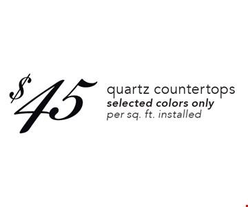 $45 quartz countertops selected colors only per sq. ft. installed. Expires 6-29-18.