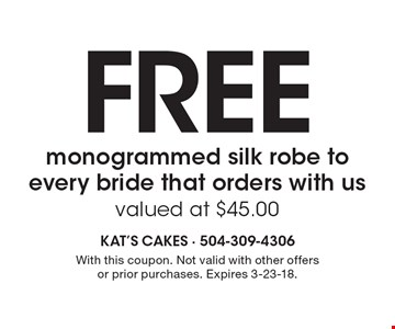 Free monogrammed silk robe to every bride that orders with us (valued at $45.00). With this coupon. Not valid with other offers or prior purchases. Expires 3-23-18.