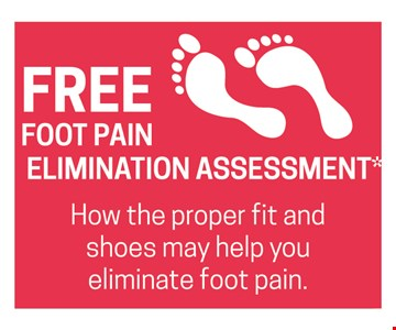 Free Foot pain elimination assessment. How the proper fit and shoes may help you eliminate foot pain.
