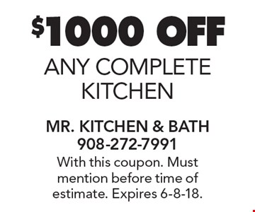 $1000 OFF any complete KITCHEN. With this coupon. Must mention before time of estimate. Expires 6-8-18.