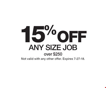 15% OFF any size job over $250. Not valid with any other offer. Expires 7-27-18.