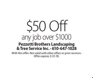 $50 off any job over $1000. With this offer. Not valid with other offers or prior services. Offer expires 3-9-18.