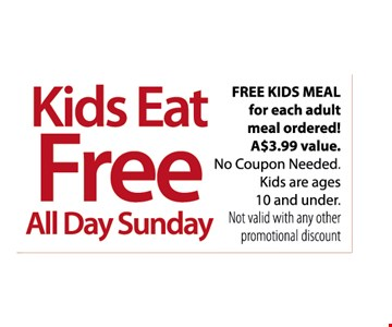 Kids Eat FREE all Day Sunday- with each adult meal ordered