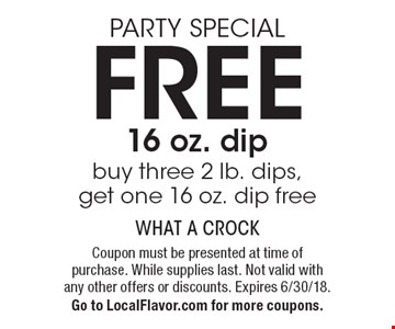 Party Special. Free 16 oz. dip. Buy three 2 lb. dips, get one 16 oz. dip free. Coupon must be presented at time of purchase. While supplies last. Not valid with any other offers or discounts. Expires 6/30/18. Go to LocalFlavor.com for more coupons.