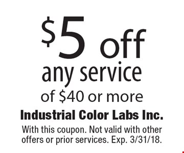 $5 off any service of $40 or more. With this coupon. Not valid with other offers or prior services. Exp. 3/31/18.