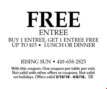 FREE entree buy 1 entree, get 1 entree free. Up to $15 -lunch or dinner. With this coupon. One coupon per table per visit. Not valid with other offers or coupons. Not valid on holidays. Offers valid 3/10/18 - 4/6/18. DE