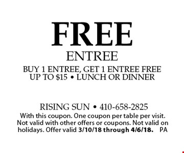 FREE entree. Buy 1 entree, get 1 entree free. Up to $15 - lunch or dinner. With this coupon. One coupon per table per visit. Not valid with other offers or coupons. Not valid on holidays. Offer valid 3/10/18 through 4/6/18. PA