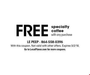 Free specialty coffee with any purchase. With this coupon. Not valid with other offers. Expires 3/2/18. Go to LocalFlavor.com for more coupons.