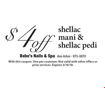 $4 off shellac mani & shellac pedi. With this coupon. One per customer. Not valid with other offers or prior services. Expires 3/16/18.