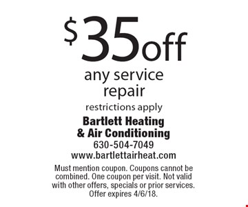 $35 off any service repair. Restrictions apply. Must mention coupon. Coupons cannot be combined. One coupon per visit. Not valid with other offers, specials or prior services. Offer expires 4/6/18.