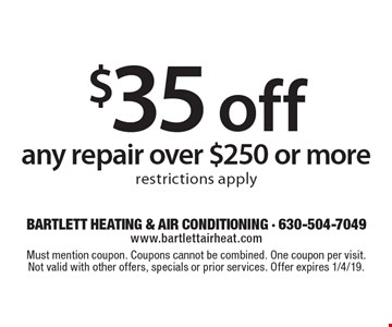 $35 off any repair over $250 or more, restrictions apply. Must mention coupon. Coupons cannot be combined. One coupon per visit. Not valid with other offers, specials or prior services. Offer expires 1/4/19.