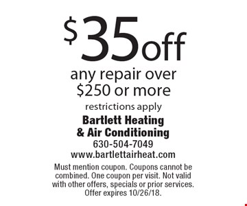 $35 off any repair over $250 or more restrictions apply. Must mention coupon. Coupons cannot be combined. One coupon per visit. Not valid with other offers, specials or prior services. Offer expires 10/26/18.