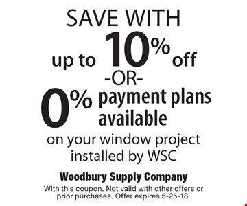 Save With Up To 10% Off  -OR-  0% Payment Plans Available On Your Window Project Installed by WSC. With this coupon. Not valid with other offers or prior purchases. Offer expires 5-25-18.