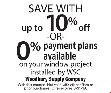 up to 10% off -OR- 0% payment plans available on your window project installed by WSC. With this coupon. Not valid with other offers or prior purchases. Offer expires 8-31-18.
