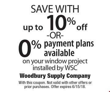 up to 10% off -OR- 0% payment plans available on your window project installed by WSC . With this coupon. Not valid with other offers or prior purchases. Offer expires 6/15/18.