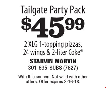 Tailgate Party Pack $45.99 2 XLG 1-topping pizzas, 24 wings & 2-liter Coke. With this coupon. Not valid with other offers. Offer expires 3-16-18.
