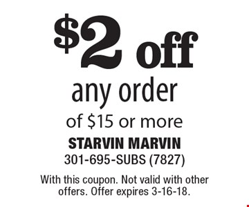 $2 off any order of $15 or more. With this coupon. Not valid with other offers. Offer expires 3-16-18.