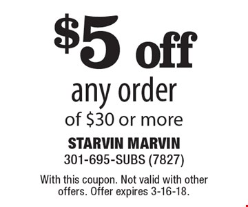 $5 off any order of $30 or more. With this coupon. Not valid with other offers. Offer expires 3-16-18.