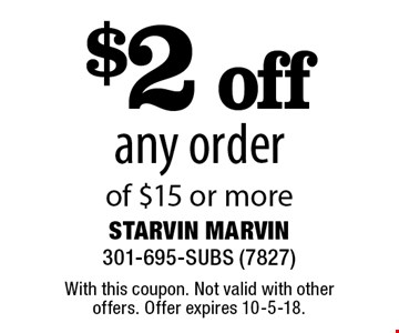 $2 off any order of $15 or more. With this coupon. Not valid with other offers. Offer expires 10-5-18.