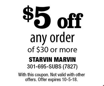 $5 off any order of $30 or more. With this coupon. Not valid with other offers. Offer expires 10-5-18.