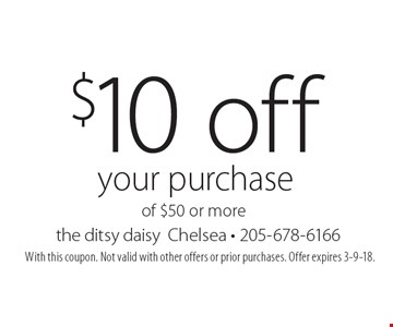 $10 off your purchase of $50 or more. With this coupon. Not valid with other offers or prior purchases. Offer expires 3-9-18.