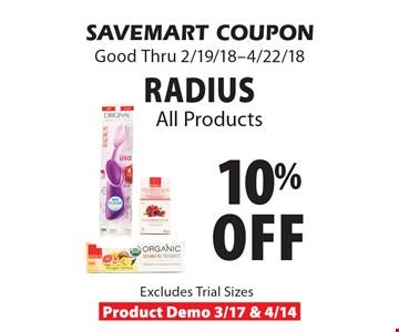 10% off Radius All Products. SAVEMART COUPON Good Thru 2/19/18-4/22/18