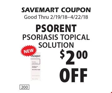 $2.00 off Psorent Psoriasis Topical Solution. SAVEMART COUPON Good Thru 2/19/18-4/22/18