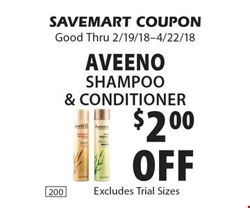 $2.00 off aveeno Shampoo & Conditioner. SAVEMART COUPON Good Thru 2/19/18-4/22/18