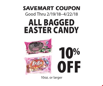 10% off all bagged easter candy . SAVEMART COUPON Good Thru 2/19/18-4/22/18