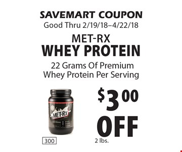 $3.00 off Met-RX Whey Protein. SAVEMART COUPON Good Thru 2/19/18-4/22/18