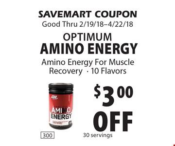 $3.00 off optimum Amino Energy. SAVEMART COUPON Good Thru 2/19/18-4/22/18