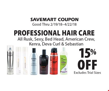 15% off Professional Hair CareAll Rusk, Sexy, Bed Head, American Crew,Kenra, Deva Curl & Sebastian. SAVEMART COUPONGood Thru 2/19/18-4/22/18