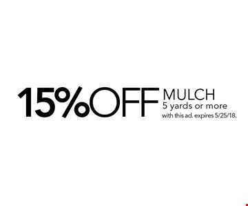 15% off mulch. 5 yards or more. with this ad. expires 5/25/18.