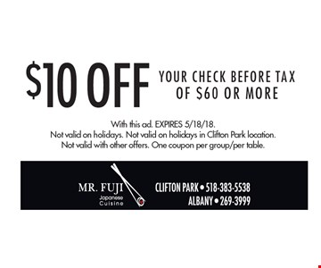 $10 Off Your CHECK BEFORE TAX Of $60 Or More. With this ad. Expires 5/18/18. Not valid on holidays. Not valid on holidays in Clifton Park location. Not valid with other offers. One coupon per group/per table.