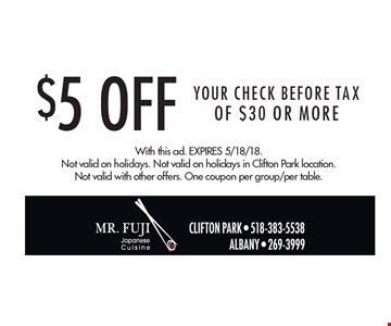 $5 Off Your CHECK BEFORE TAX Of $30 Or More. With this ad. Expires 5/18/18. Not valid on holidays. Not valid on holidays in Clifton Park location. Not valid with other offers. One coupon per group/per table.