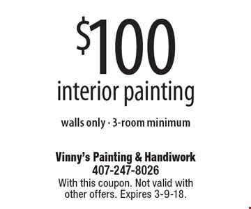 $100 interior painting walls only - 3-room minimum. With this coupon. Not valid with other offers. Expires 3-9-18.