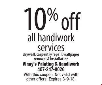 10% OFF all handiwork services drywall, carpentry repair, wallpaper removal & installation. With this coupon. Not valid with other offers. Expires 3-9-18.
