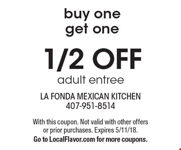 buy one get one1/2 OFF adult entree. With this coupon. Not valid with other offers or prior purchases. Expires 5/11/18. Go to LocalFlavor.com for more coupons.