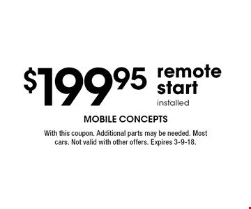 $199.95 remote start installed. With this coupon. Additional parts may be needed. Most cars. Not valid with other offers. Expires 3-9-18.