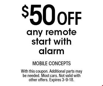 $50 off any remote start with alarm. With this coupon. Additional parts may be needed. Most cars. Not valid with other offers. Expires 3-9-18.
