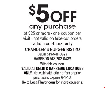 $5 OFF any purchase of $25 or more. One coupon per visit - not valid on take-out orders, valid mon.-thurs. only. With this coupon. VALID AT DELHI & HARRISON LOCATIONS ONLY. Not valid with other offers or prior purchases. Expires 6-1-18. Go to LocalFlavor.com for more coupons.