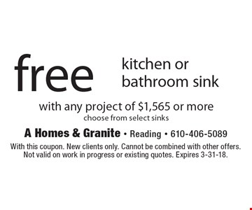 free kitchen or bathroom sink with any project of $1,565 or more. choose from select sinks. With this coupon. New clients only. Cannot be combined with other offers. Not valid on work in progress or existing quotes. Expires 3-31-18.