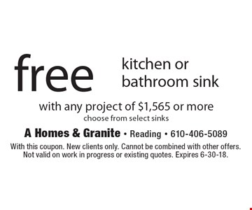 Free kitchen or bathroom sink with any project of $1,565 or more. Choose from select sinks. With this coupon. New clients only. Cannot be combined with other offers. Not valid on work in progress or existing quotes. Expires 6-30-18.