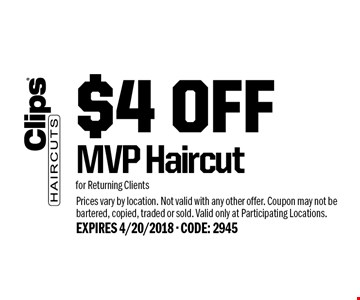 $4 Off MVP Haircut for Returning Clients. Prices vary by location. Not valid with any other offer. Coupon may not be bartered, copied, traded or sold. Valid only at Participating Locations. EXPIRES 4/20/2018 - CODE: 2945