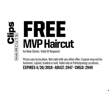 FREE MVP Haircutfor New Clients - Valid ID Required. Prices vary by location. Not valid with any other offer. Coupon may not be bartered, copied, traded or sold. Valid only at Participating Locations. EXPIRES 4/20/2018 - ADULT: 2947 - CHILD: 2949